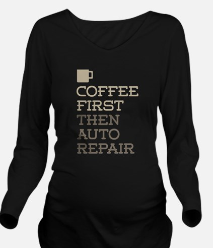 Coffee Then Auto Rep Long Sleeve Maternity T-Shirt