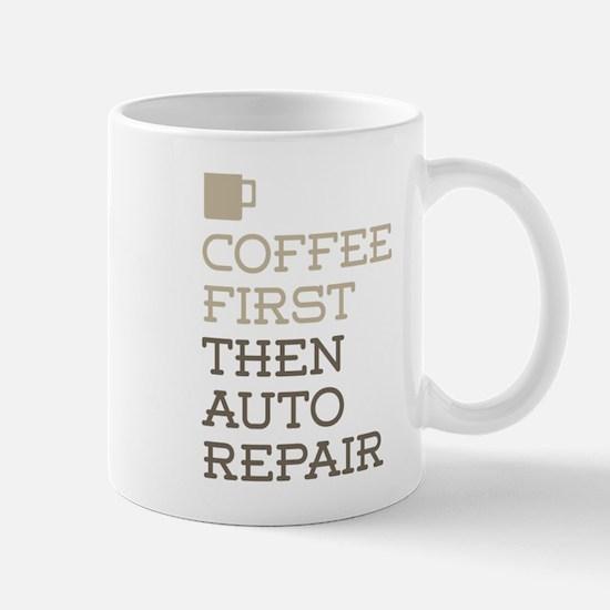 Coffee Then Auto Repair Mugs