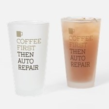 Coffee Then Auto Repair Drinking Glass
