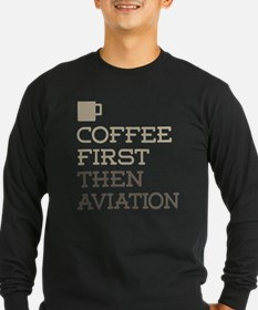 Coffee Then Aviation Long Sleeve T-Shirt