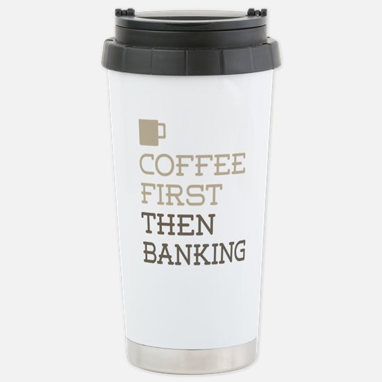 Coffee Then Banking Stainless Steel Travel Mug