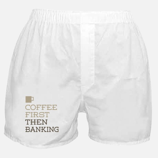 Coffee Then Banking Boxer Shorts