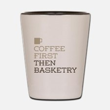 Coffee Then Basketry Shot Glass