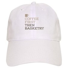 Coffee Then Basketry Baseball Cap