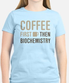 Coffee Then Biochemistry T-Shirt