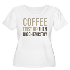 Coffee Then Biochemistry Plus Size T-Shirt