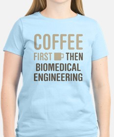 Coffee Then Biomedical Engineering T-Shirt