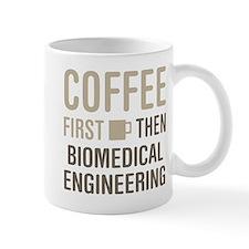 Coffee Then Biomedical Engineering Mugs