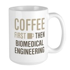 Coffee Then Biomedical Engineering Mugs