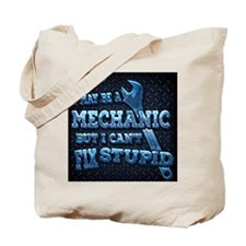 I May Be A MECHANIC But I Cant Fix STUPID Tote Bag