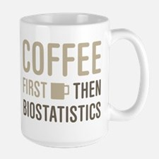 Coffee Then Biostatistics Mugs