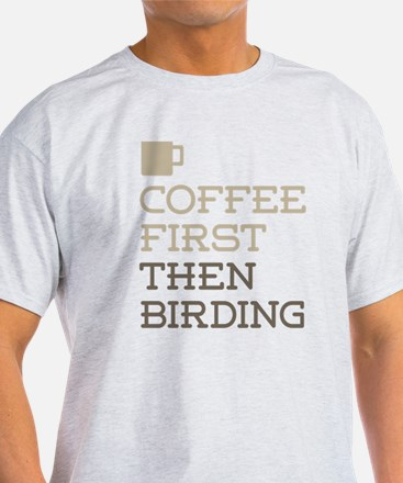 Coffee Then Birding T-Shirt