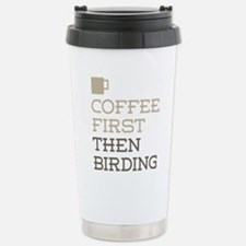 Coffee Then Birding Travel Mug