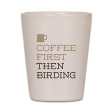 Coffee Then Birding Shot Glass