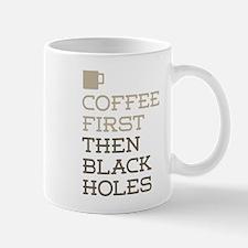 Coffee Then Black Holes Mugs