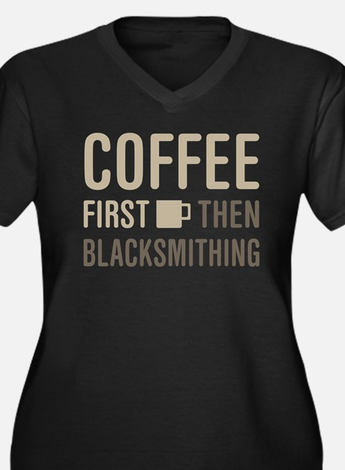 Coffee Then Blacksmithing Plus Size T-Shirt