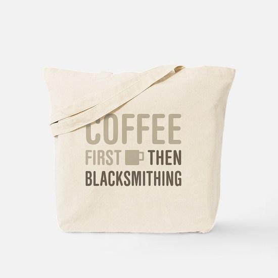 Coffee Then Blacksmithing Tote Bag