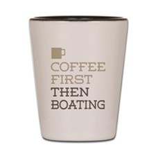 Coffee Then Boating Shot Glass