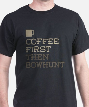 Coffee Then Bowhunt T-Shirt