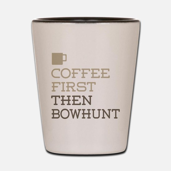 Coffee Then Bowhunt Shot Glass
