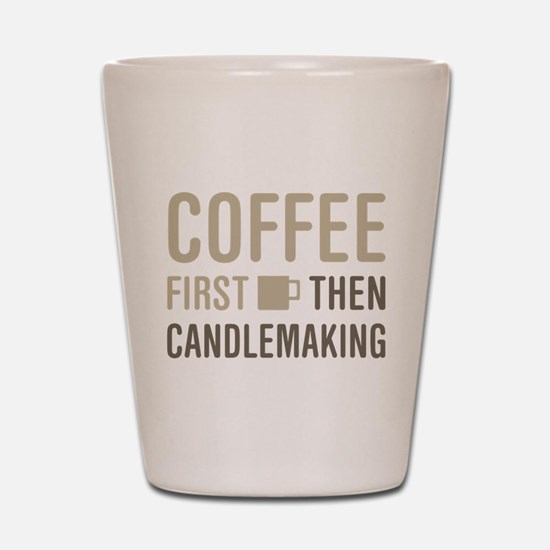 Coffee Then Candlemaking Shot Glass