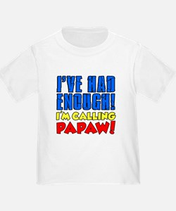 Had Enough Calling Papaw T-Shirt