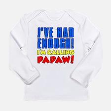 Had Enough Calling Papaw Long Sleeve T-Shirt