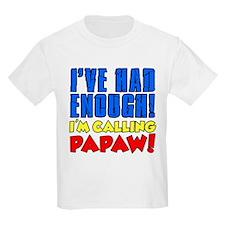 Had Enough Calling Papaw T-Shirt