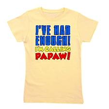 Had Enough Calling Papaw Girl's Tee