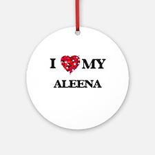 I love my Aleena Ornament (Round)