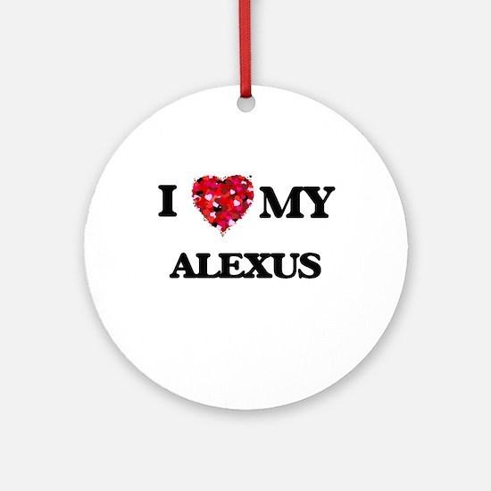 I love my Alexus Ornament (Round)