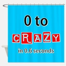 0 TO CRAZY Shower Curtain