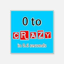 """0 TO CRAZY Square Sticker 3"""" x 3"""""""