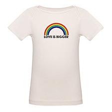 Love Is Bigger/Rainbow T-Shirt
