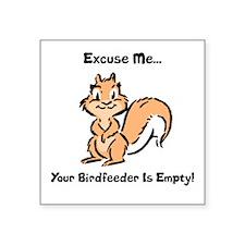 "EXCUSE ME...YOUR BIRDFEEDER Square Sticker 3"" x 3"""