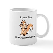 EXCUSE ME...YOUR BIRDFEEDER IS EMPTY Mug