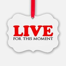 Live This Moment Ornament