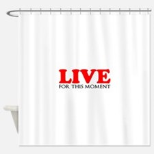 Live This Moment Shower Curtain