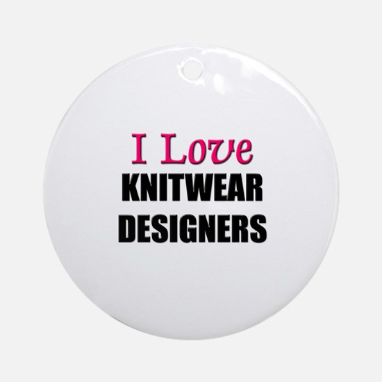 I Love KNITWEAR DESIGNERS Ornament (Round)