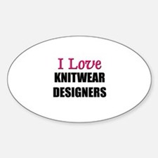 I Love KNITWEAR DESIGNERS Oval Decal