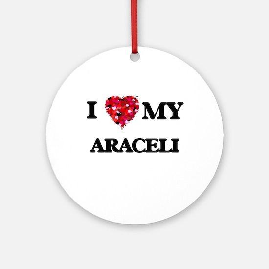 I love my Araceli Ornament (Round)