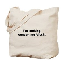 Making Cancer My Bitch Tote Bag