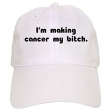 Making Cancer My Bitch Baseball Cap
