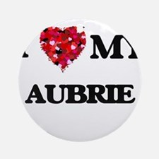 I love my Aubrie Ornament (Round)