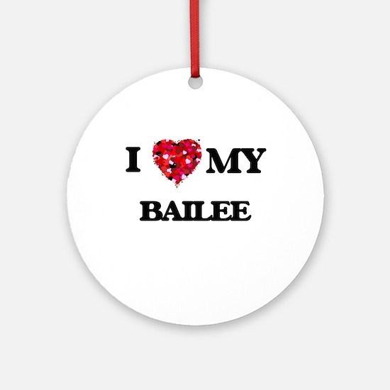 I love my Bailee Ornament (Round)
