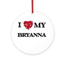 I love my Bryanna Ornament (Round)