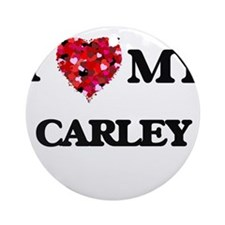 I love my Carley Ornament (Round)