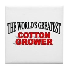 """The World's Greatest Cotton Grower"" Tile Coaster"