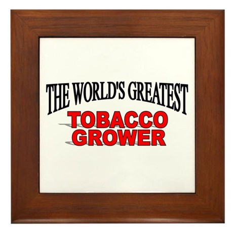"""The World's Greatest Tobacco Grower"" Framed Tile"