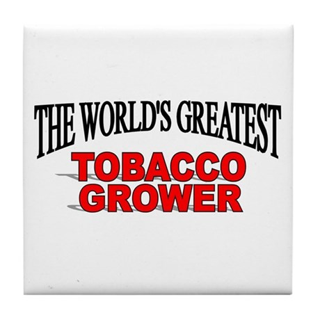 """""""The World's Greatest Tobacco Grower"""" Tile Coaster"""